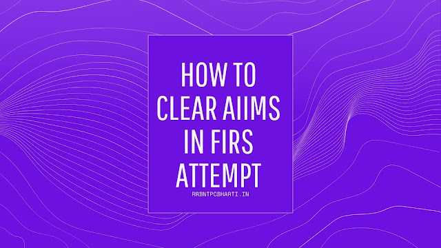 How to clear AIIMS in First Attempt in 2021
