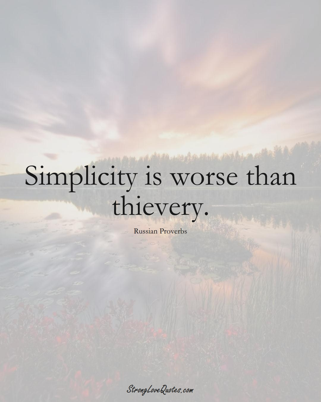 Simplicity is worse than thievery. (Russian Sayings);  #AsianSayings
