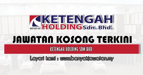Jawatan Kosong 2021 di Ketengah Holding Sdn Bhd
