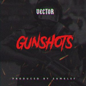 Vector – GunShots (Prod. Samklef) [New Song] -mp3made.com.ng