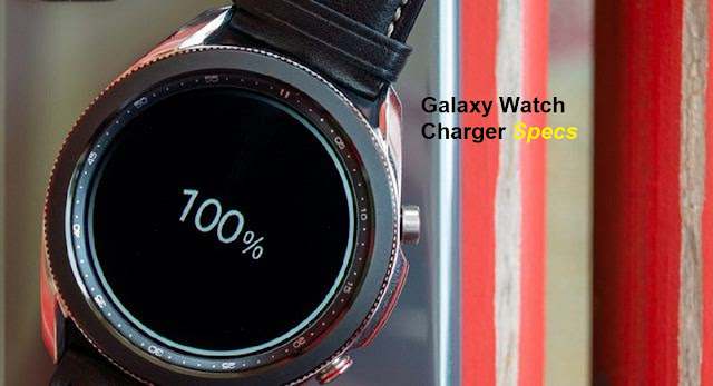 Samsung Galaxy Watch Charger Specs