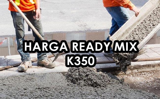 Harga Ready Mix K350 Per kubik