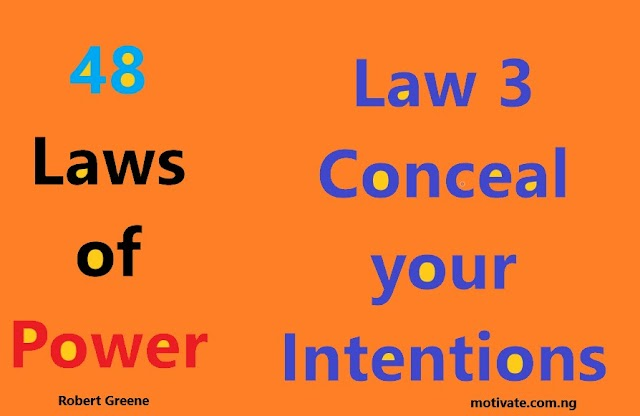 Law 3:  Conceal your Intentions