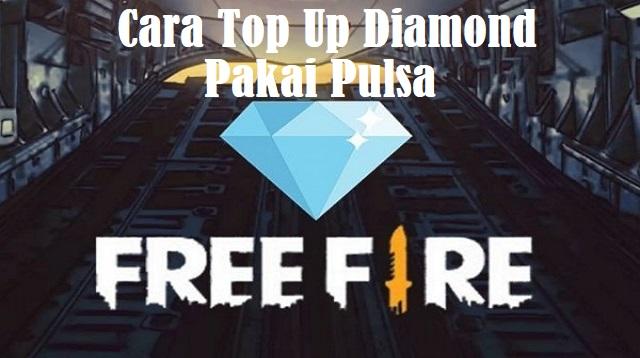 Cara Top Up Diamond Free Fire Pakai Pulsa