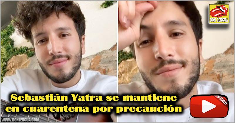 Sebastián Yatra se mantiene en cuarentena por precaución