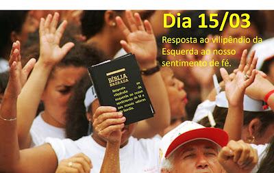 15 DE MARÇO O DIA D: Dia de resposta dos cristãos ao vilipêndio da esquerda ao nosso sentimento de fé