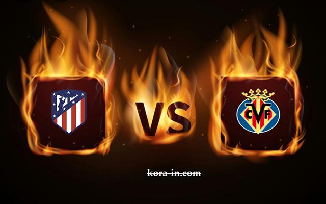 كورة ستار مشاهدة مباراة فياريال واتليتكو مدريد بث مباشر اليوم 28-02-2021 الدوري الاسباني