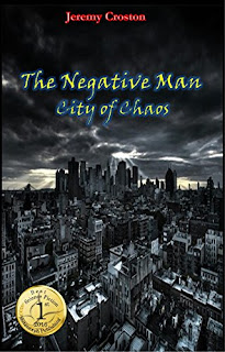 The Negative Man: City of Chaos - a superhero thriller by Jeremy Croston