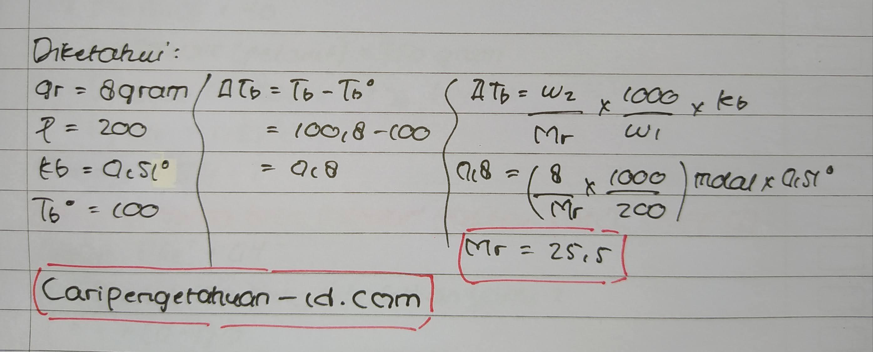 Suatu zat nonelektrolit yang massanya 8 gram dilarutkan dalam 200 gram air. Larutan itu mendidih pada temperatur 100,8°C. Maka Mr zat tersebut adalah....(Kb air = 0,51°C)