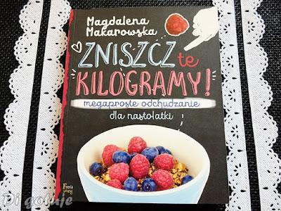 Zniszcz te kilogramy - recenzja książki Magdaleny Makarowskiej