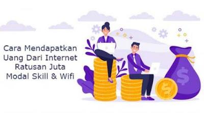 mendapatkan uang dari internet ratusan juta modal skill dan wifi