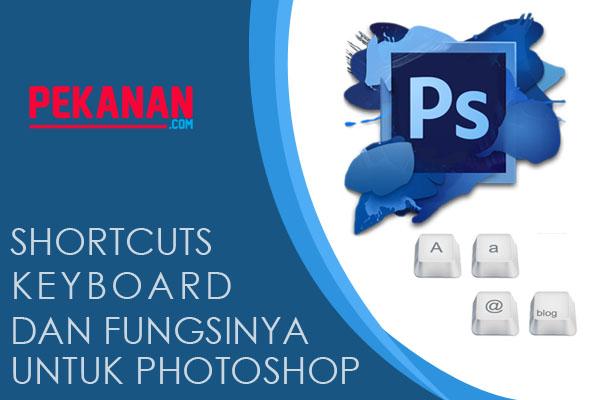 50+ Kumpulan Shortcuts Keyboard Untuk Photoshop Dan Fungsinya