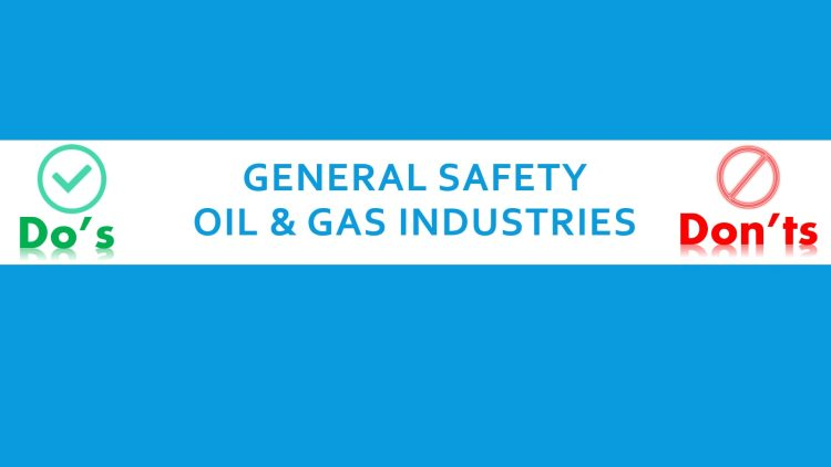 General Safety Do's and Don'ts in Oil & Gas industries