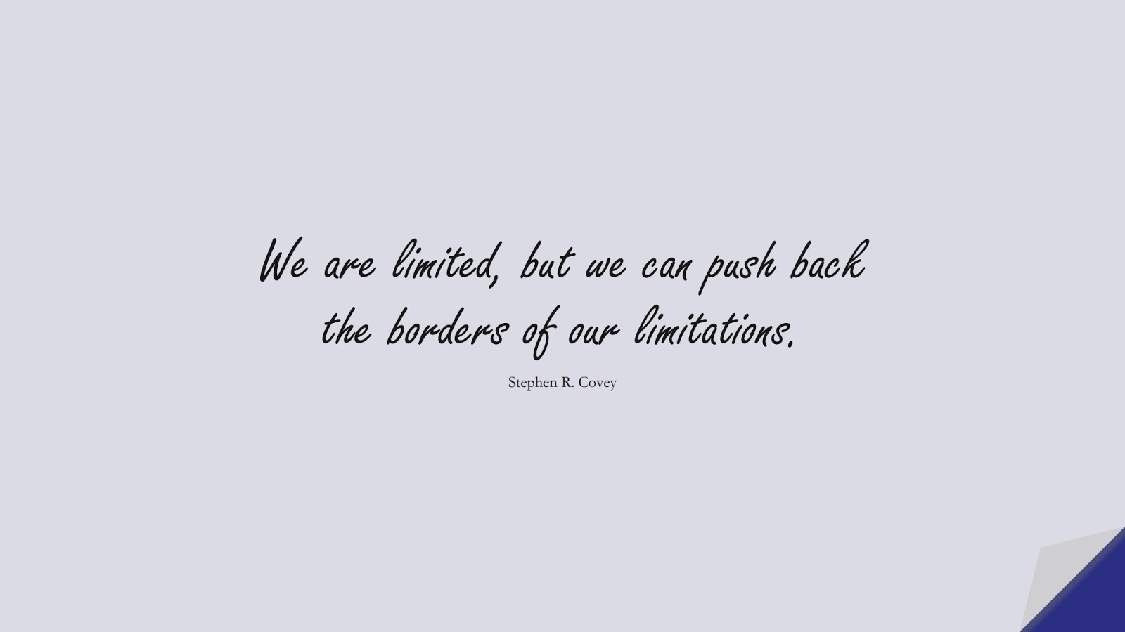 We are limited, but we can push back the borders of our limitations. (Stephen R. Covey);  #PositiveQuotes