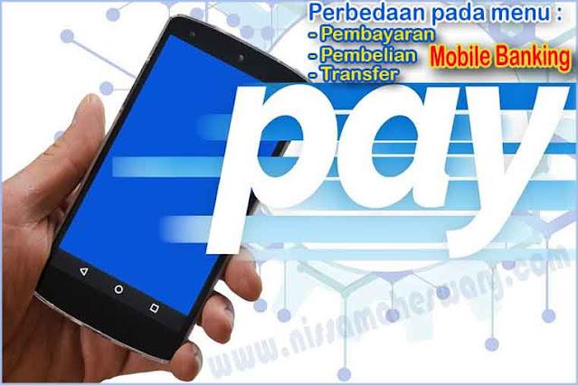 Perbedaan Menu Pembelian, Pembayaran dan Transfer Pada Menu Tampilan Di Mobile Banking atau m-Banking.