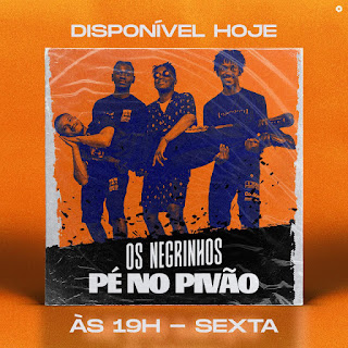 Os Negrinhos - Pé No Pivão [Prod. Dj Vado Poster] (Baixar)