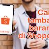 Cara Menambahkan Produk di Shopee Terbaru