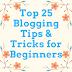Top 25 Blogging Tips & Tricks for Beginners