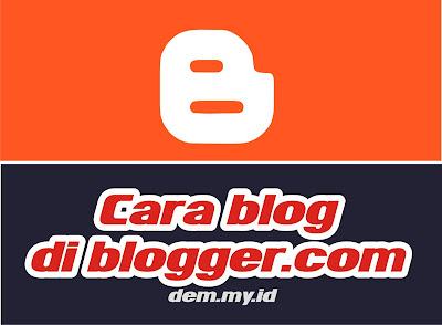 Cara Membuat Blog Gratisan di Blogger.com