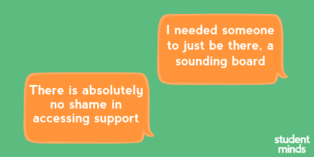 'I needed someone to just be there, a sounding board' and 'There is absolutely no shame in accessing support'