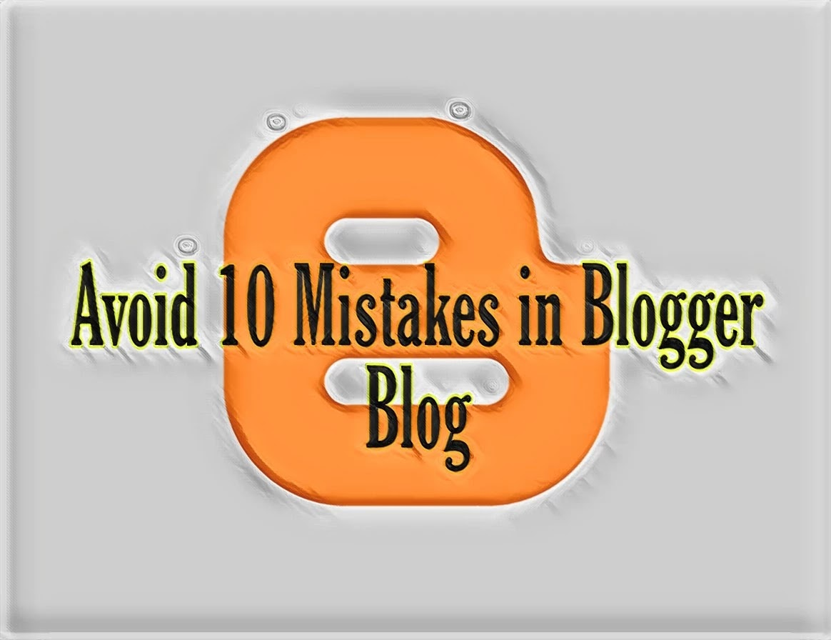 Avoid This 10 Mistakes In Blogger