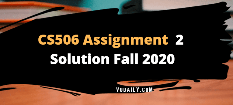 CS506 Assignment No 2 Solution Fall 2020