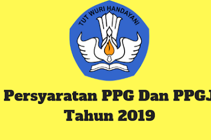 Persyaratan PPG Dan PPGJ Tahun 2019