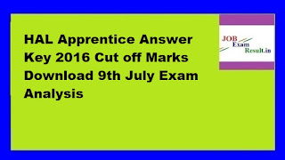 HAL Apprentice Answer Key 2016 Cut off Marks Download 9th July Exam Analysis