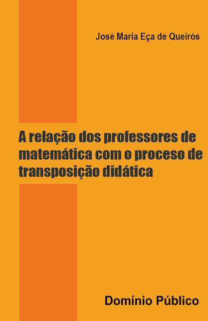 A relação dos professores de matemática com o proceso de transposição didática - José Maria Eça de Queirós