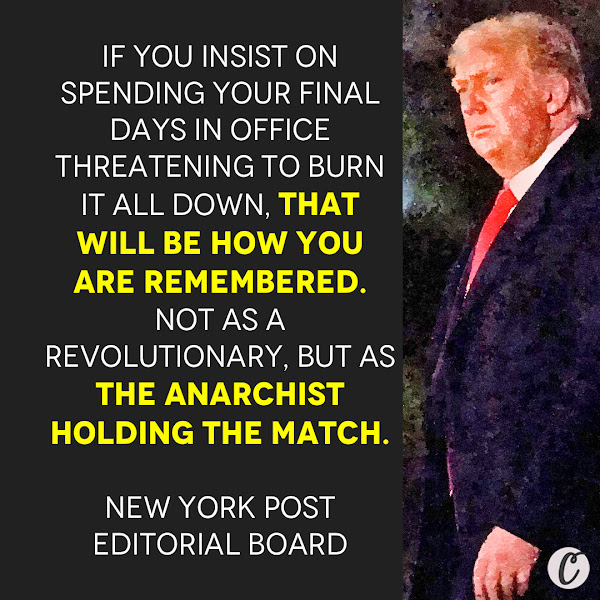 If you insist on spending your final days in office threatening to burn it all down, that will be how you are remembered. Not as a revolutionary, but as the anarchist holding the match. — New York Post editorial board