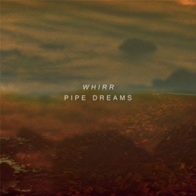 Whirr+-+Pipe+Dreams.jpg
