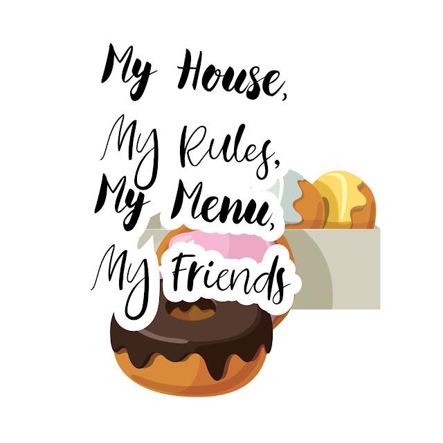 My House, My Rules, My Menu, My Friends