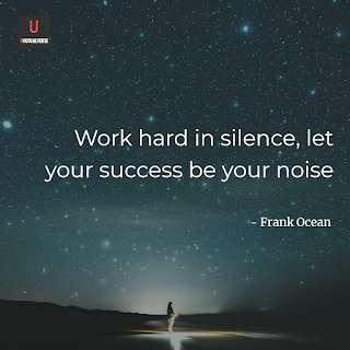 Work hard in silence, let your succcess be your noise
