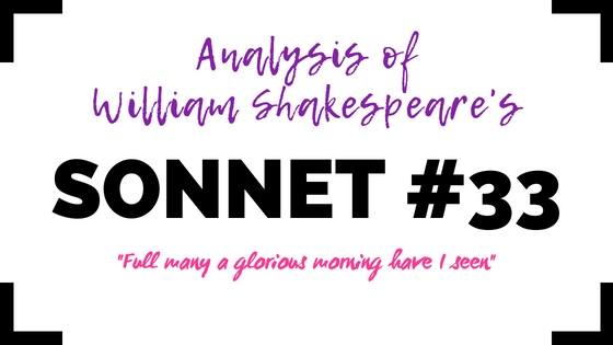 Sonnet 33 - Full many a glorious morning have I seen - by William Shakespeare- Analysis