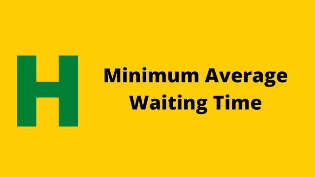 HackerRank Minimum Average Waiting Time problem solution