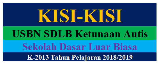 menjadi ujian akhir dari satuan pendidikan yang Berstandar Nasional Kisi-Kisi USBN SDLB Autis Tahun 2019 Kurikulum 2013
