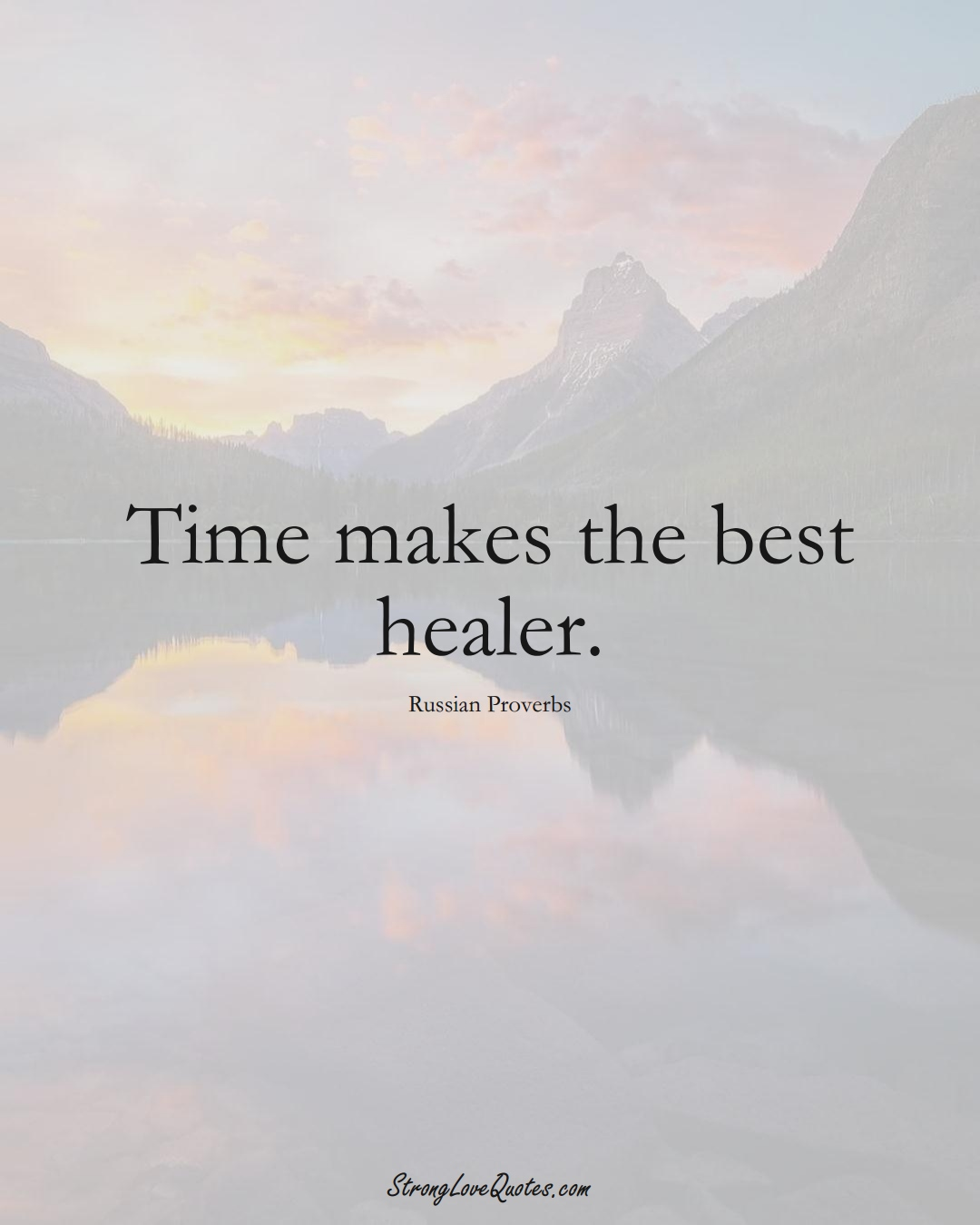 Time makes the best healer. (Russian Sayings);  #AsianSayings