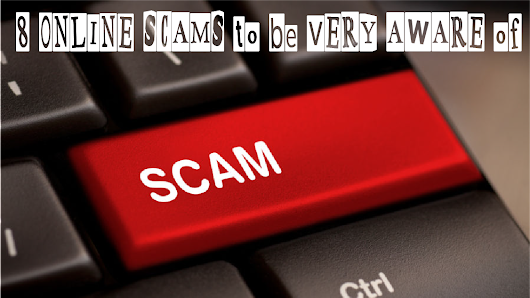 8 Online Scams To Be Very Aware Of
