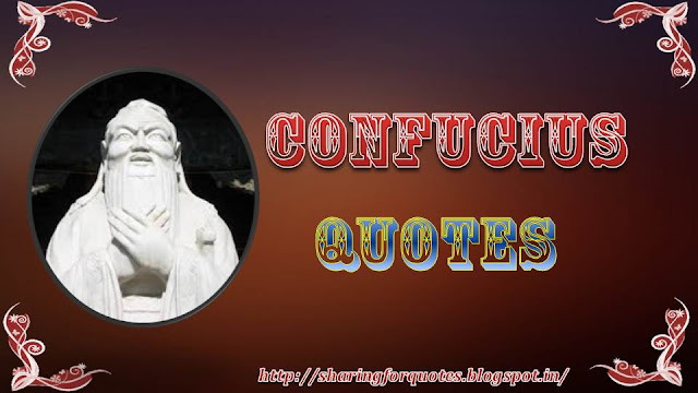 Confucius Inspirational Quotes| Sharing for Quotes
