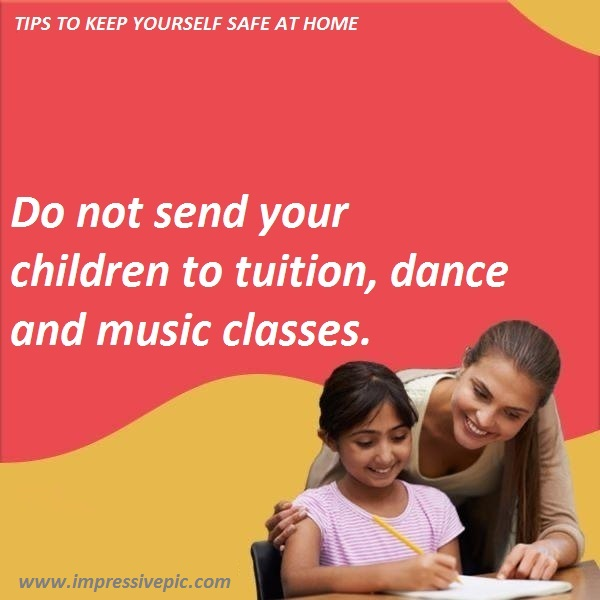 Do not send your children to tuition, dance and music classes.