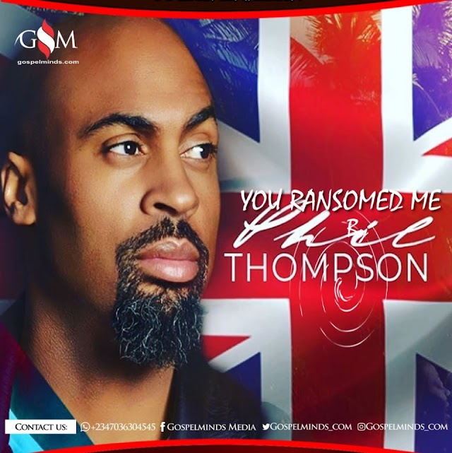 [GOSPEL MUSIC] Phil Thompson – You Ransomed Me