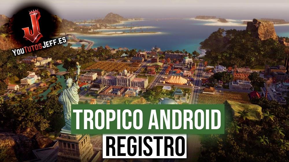 Registrate para Jugar Tropico en Android