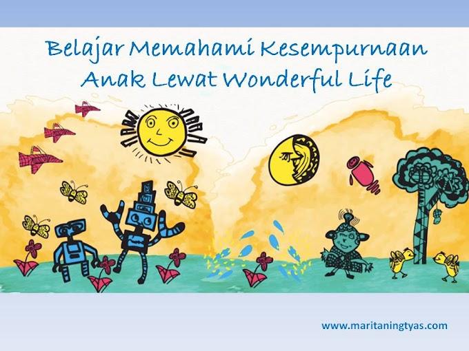 Belajar Memahami Kesempurnaan Anak Lewat Wonderful Life