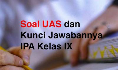 Soal UAS dan Kunci Jawabannya IPA Kelas IX