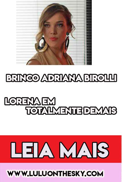 O Brinco da Adriana Birolli, a Lorena em Totalmente Demais