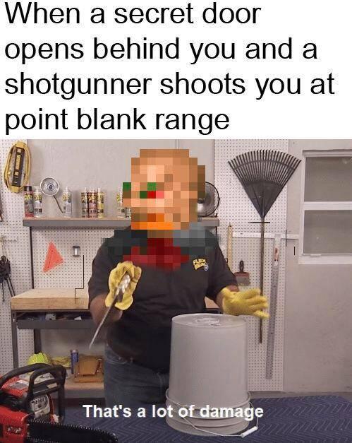 Quando uma porta secreta abre atrás de você e um shotgunner te atira à queima-roupa