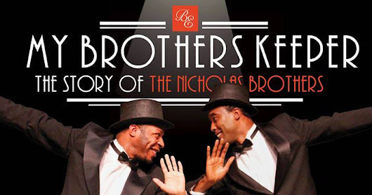 OPENING: World Premiere Musical My Brother's Keeper—The Story of The Nicholas Brothers Opens Black Ensemble Theatre's 2017 Season