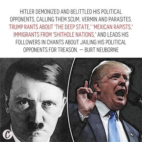 Hitler demonized and belittled his political opponents, calling them scum, vermin and parasites. Trump rants about 'the deep state,' 'Mexican rapists,' immigrants from 'shithole nations,' and leads his followers in chants about jailing his political opponents for treason. — Burt Neuborne, The Forward