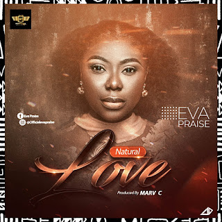 Eva Praise – Natural Love [Free Mp3 + Lyrics]