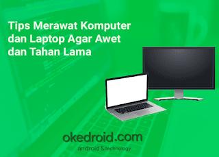 Tips Merawat Komputer dan Laptop Agar Awet dan Tahan Lama